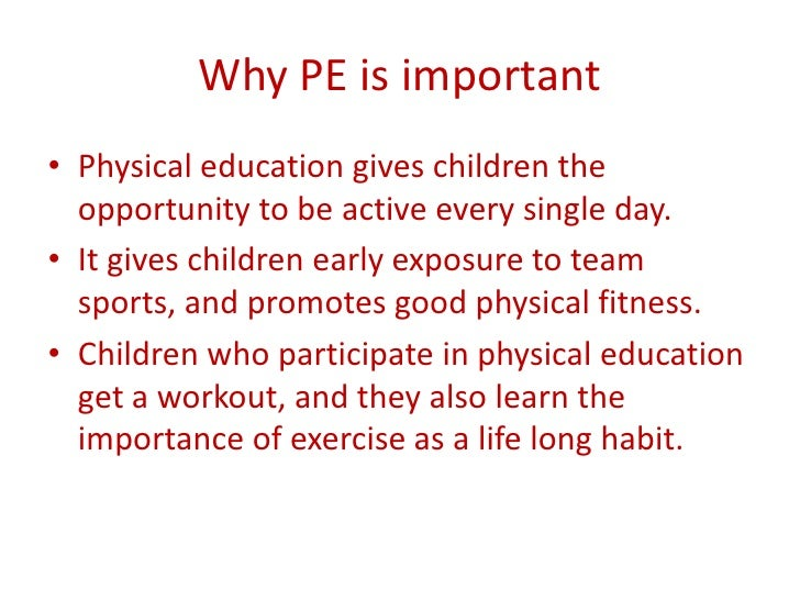 why physical education is important essay Quality physical education programs are needed to increase the physical competence, health-related fitness, self-responsibility and enjoyment of physical activity for.