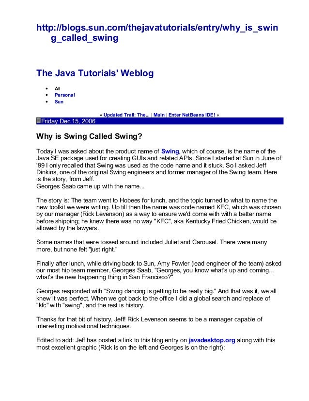 http://blogs.sun.com/thejavatutorials/entry/why_is_swin g_called_swing The Java Tutorials' Weblog • All • Personal • Sun «...