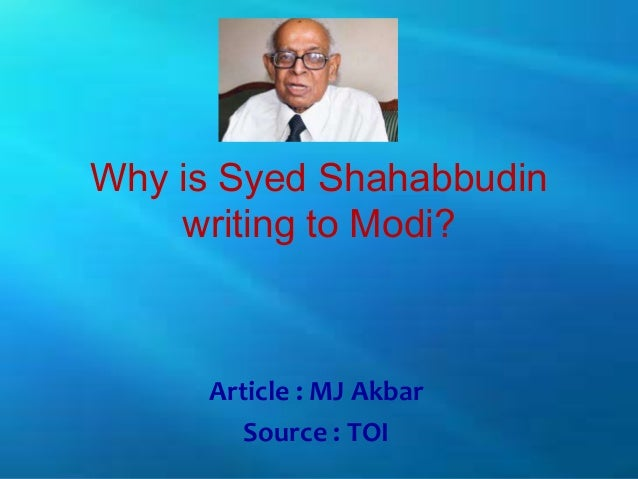 Why is Syed Shahabbudin    writing to Modi?     Article : MJ Akbar        Source : TOI