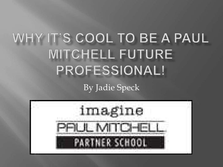 Why it's COOL to be a Paul Mitchell Future Professional!<br />By Jadie Speck<br />