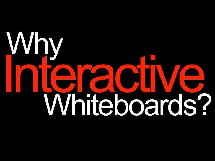 WhyInteractive  Whiteboards?