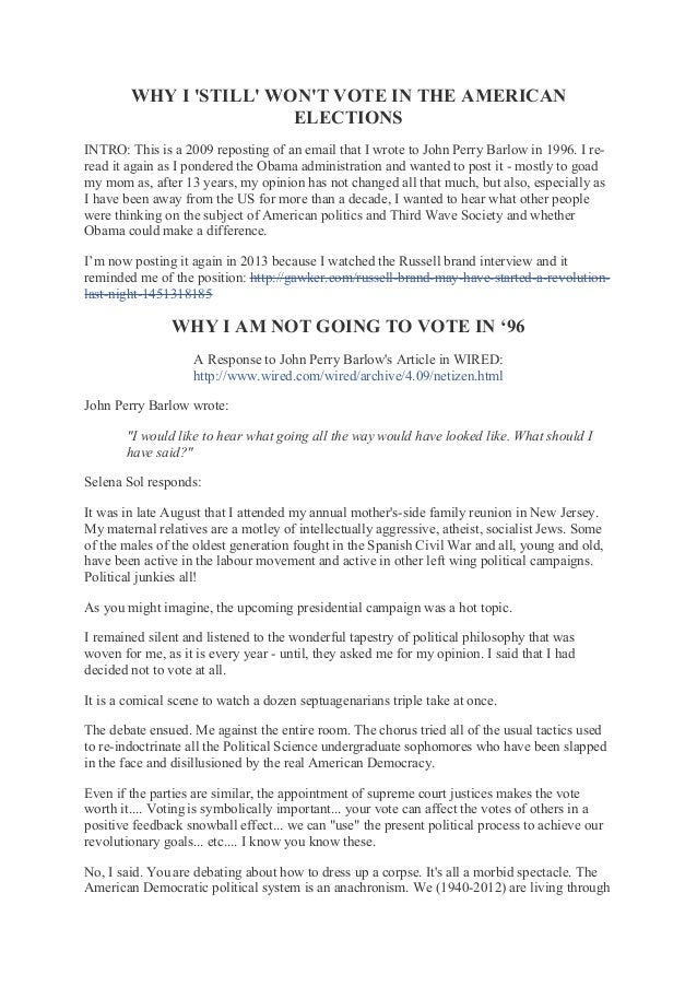 WHY I 'STILL' WON'T VOTE IN THE AMERICAN ELECTIONS INTRO: This is a 2009 reposting of an email that I wrote to John Perry ...
