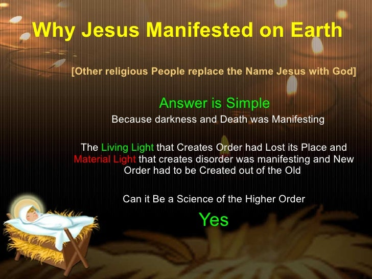 Why Jesus Manifested on Earth [Other religious People replace the Name Jesus with God] Answer is Simple  Because darkness ...