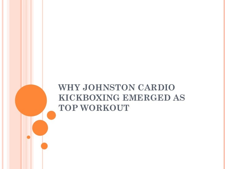 WHY JOHNSTON CARDIO KICKBOXING EMERGED AS TOP WORKOUT