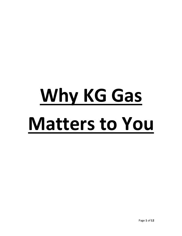 Page 1 of 12        Why KG Gas  Matters to You