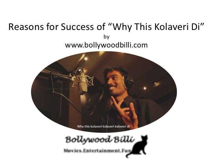 "Reasons for Success of ""Why This Kolaveri Di""                      by            www.bollywoodbilli.com"