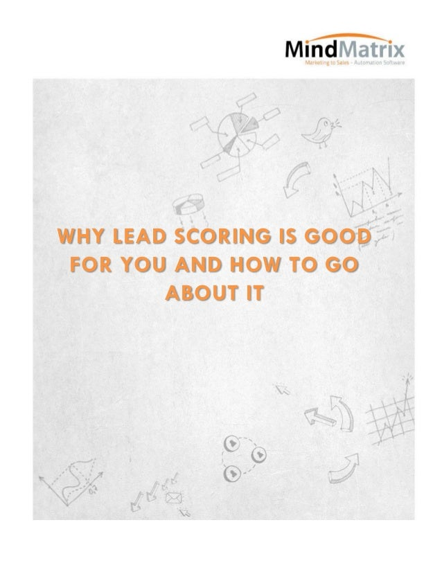 WHY LEAD SCORING IS GOOD FOR YOU AND HOW TO GO        ABOUT IT