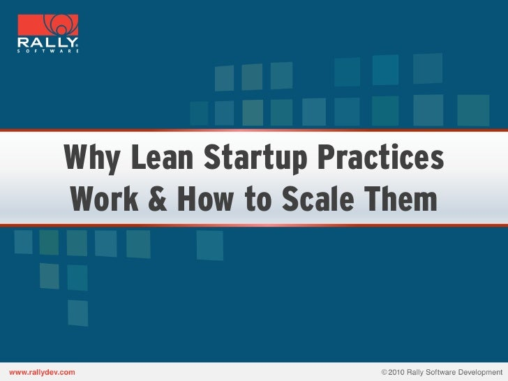 Why Lean Startup PracticesWork & How to Scale Them