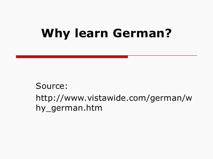 Why learn German? Source: http://www.vistawide.com/german/why_german.htm