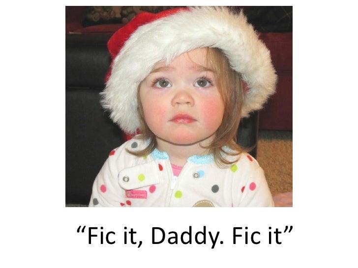 """""""Fic it, Daddy. Fic it"""""""