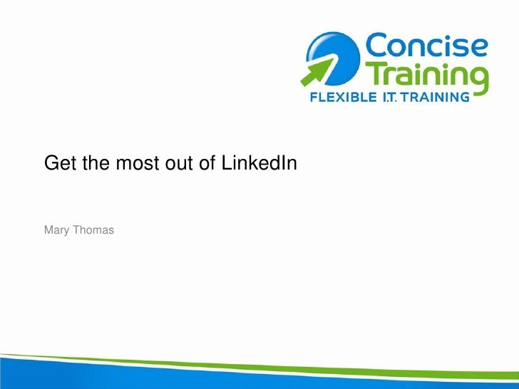 Get the most out of LinkedIn   Mary Thomas