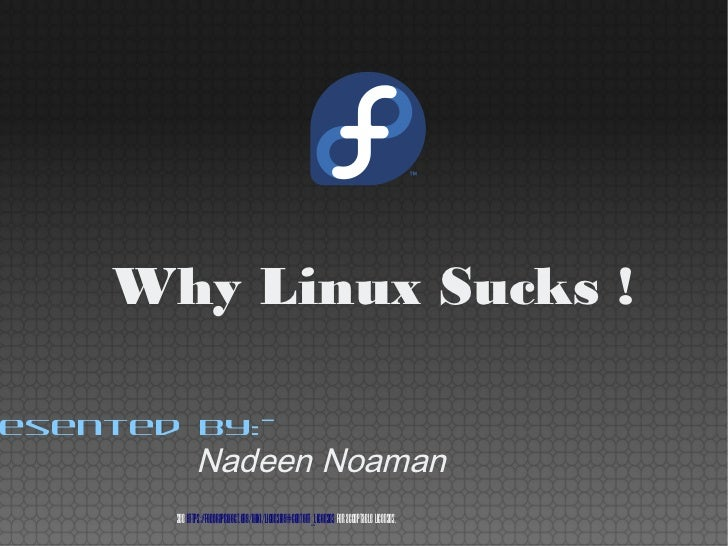 Why Linux Sucks !esented by:-              Nadeen Noaman       See https://fedoraproject.org/wiki/Licensing#Content_Licens...