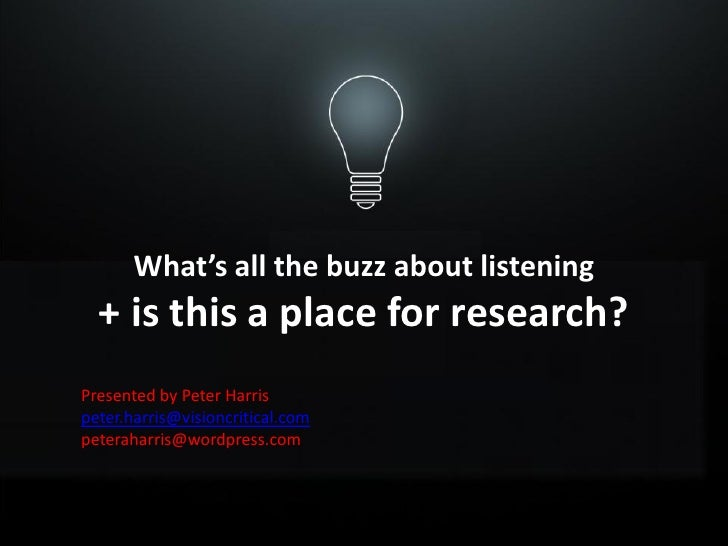 What's all the buzz about listening   + is this a place for research? Presented by Peter Harris peter.harris@visioncritica...