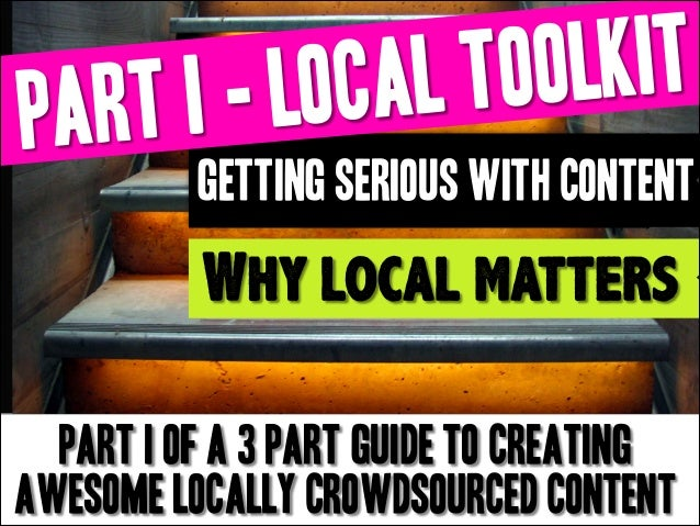 LKIT TOO CAL I - LO ART P GETTING SERIOUS with CONTENT  Why local matters part I of a 3 part guide to creating awesome loc...