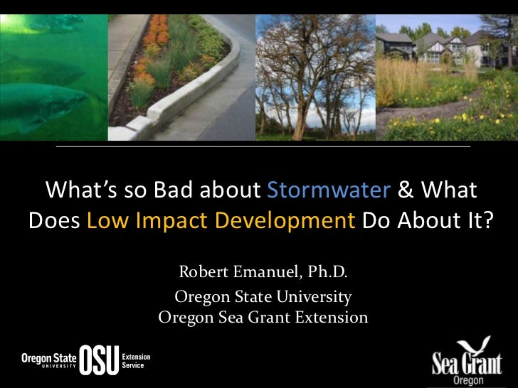 What's so Bad about Stormwater&What Does Low Impact Development Do About It?<br />Robert Emanuel, Ph.D.<br />Oregon State ...