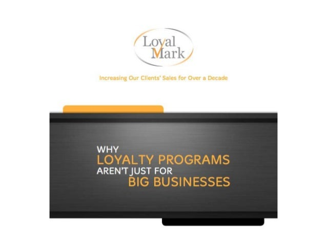 Basic Advantages ofLoyalty Programs• Attract New Customers - Loyalty programs offercompelling benefits that help to broade...