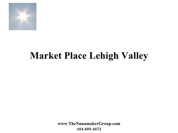 Market Place Lehigh Valley www.TheNunamakerGroup.com 484.809.4872