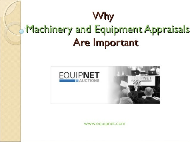 WhyWhy Machinery and Equipment AppraisalsMachinery and Equipment Appraisals Are ImportantAre Important www.equipnet.com