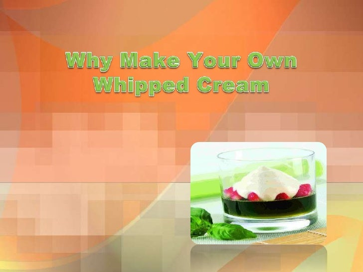 Why Make Your Own Whipped Cream<br />