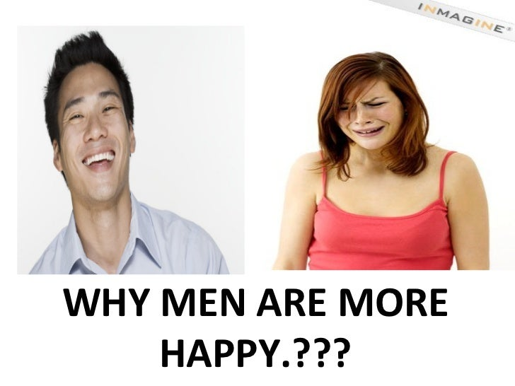 WHY MEN ARE MORE HAPPY.???