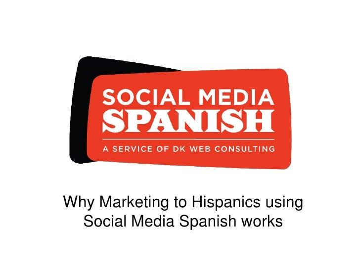 Why Marketing to Hispanics using   Social Media Spanish works