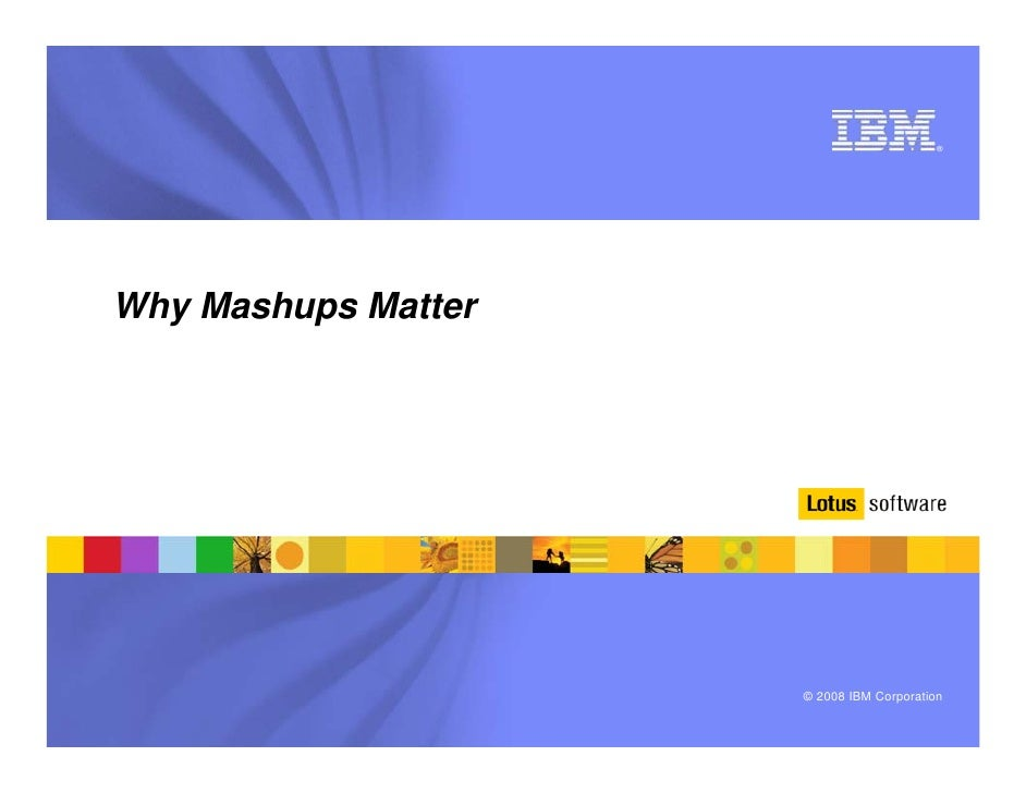 ®     Why Mashups Matter                          © 2008 IBM Corporation