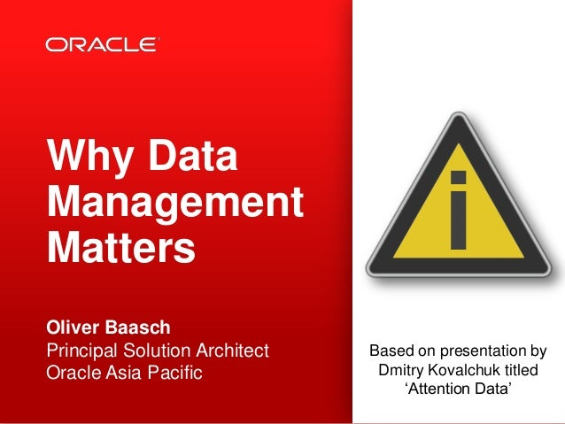 iBased on presentation byDmitry Kovalchuk titled'Attention Data'Why DataManagementMattersOliver BaaschPrincipal Solution A...