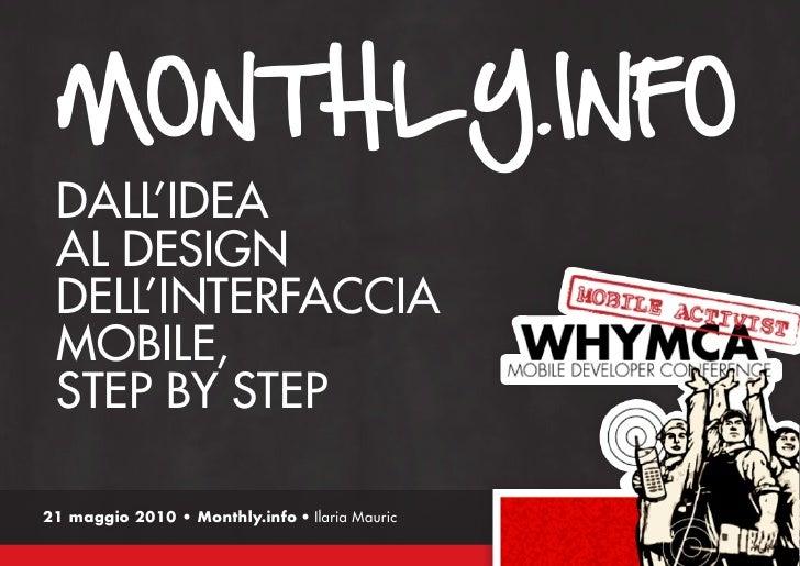 MONTHLY.INFO  DALL'IDEA  AL DESIGN  DELL'INTERFACCIA  MOBILE,  STEP BY STEP  21 maggio 2010 • Monthly.info • Ilaria Mauric