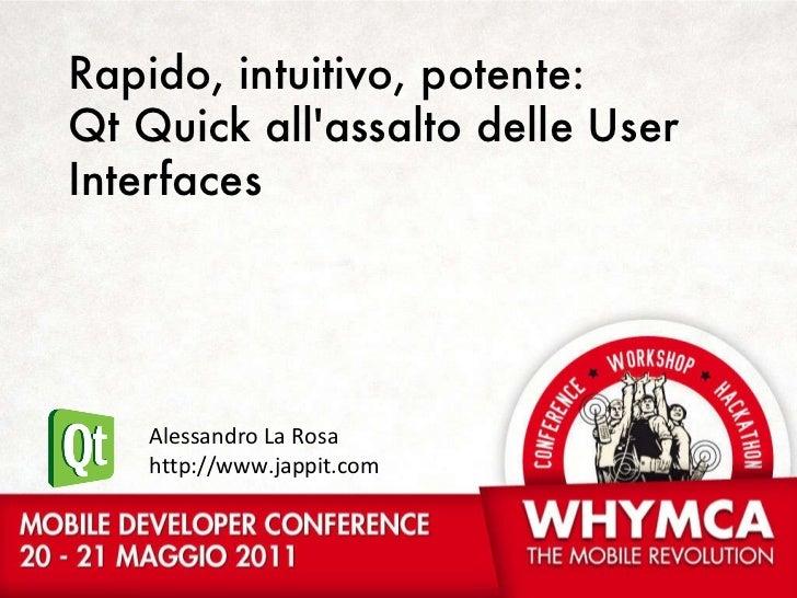 Rapido, intuitivo, potente: Qt Quick all'assalto delle User Interfaces Alessandro La Rosa http://www.jappit.com