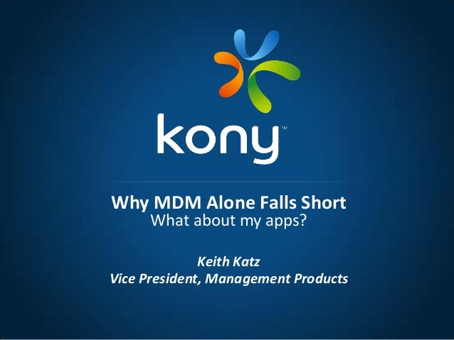 Keith KatzVice President, Management ProductsWhy MDM Alone Falls ShortWhat about my apps?