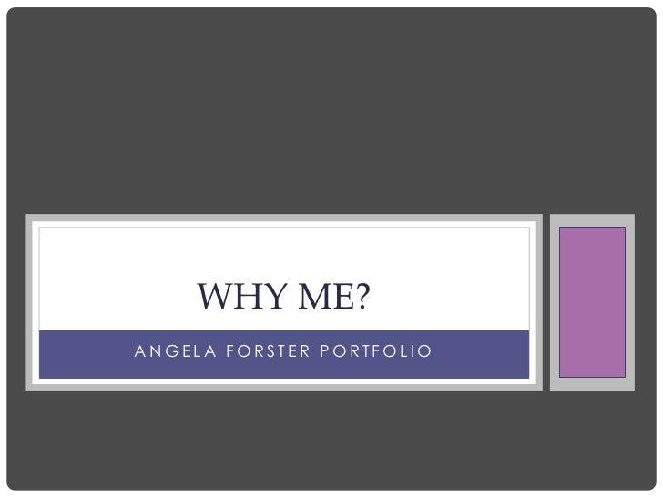 WHY ME?ANGELA FORSTER PORTFOLIO