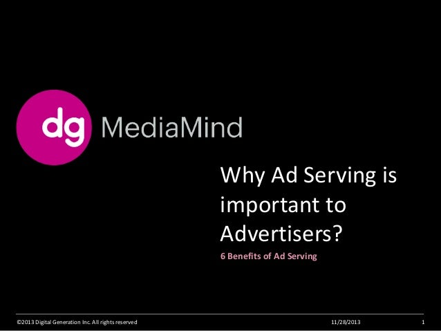 Why Ad Serving is important to Advertisers? 6 Benefits of Ad Serving  ©2013 Digital Generation Inc. All rights reserved  1...