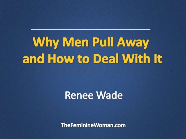 Men withdraw from the relationship; they pull away. It's what happens. Women do it sometimes, too – but with men; usually,...