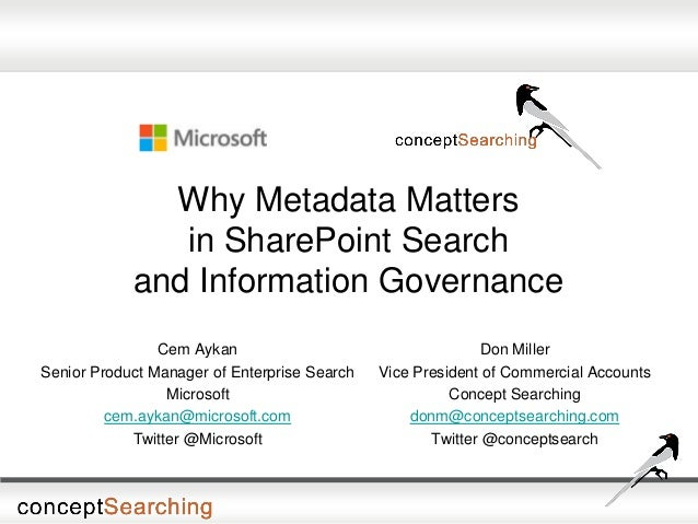 Why Metadata Matters in SharePoint Search and Information Governance Cem Aykan Senior Product Manager of Enterprise Search...