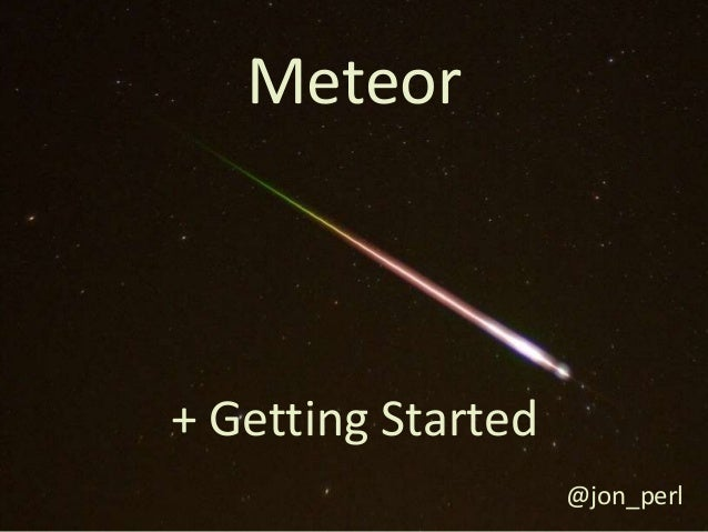 & Getting Started Meteor + Getting Started @jon_perl