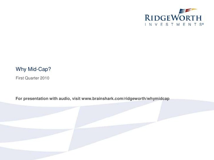 Why Mid-Cap?<br />First Quarter 2010<br />For presentation with audio, visit www.brainshark.com/ridgeworth/whymidcap<br />