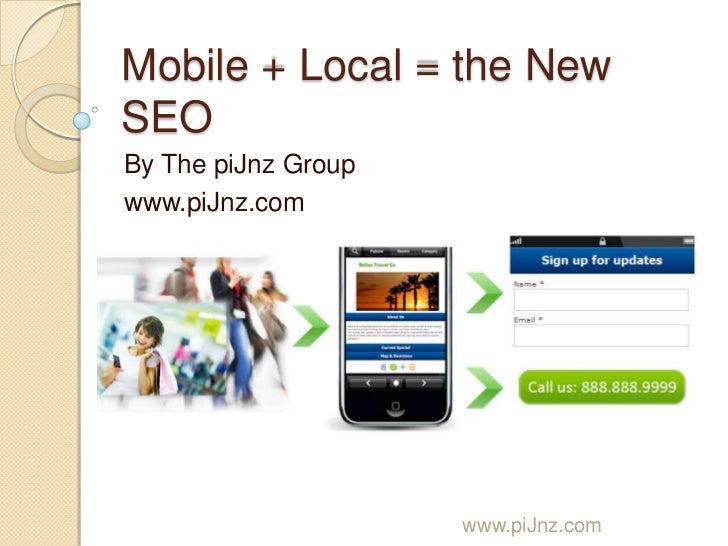Mobile + Local = the NewSEOBy The piJnz Groupwww.piJnz.com                     www.piJnz.com