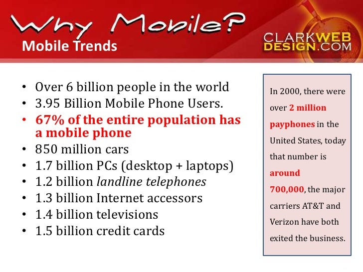 Mobile Trends• Over 6 billion people in the world    In 2000, there were• 3.95 Billion Mobile Phone Users.      over 2 mil...