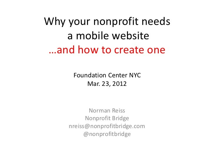 Why your nonprofit needs    a mobile website…and how to create one     Foundation Center NYC         Mar. 23, 2012        ...