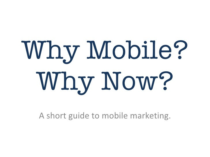 Why Mobile? Why Now? A short guide to mobile marketing.