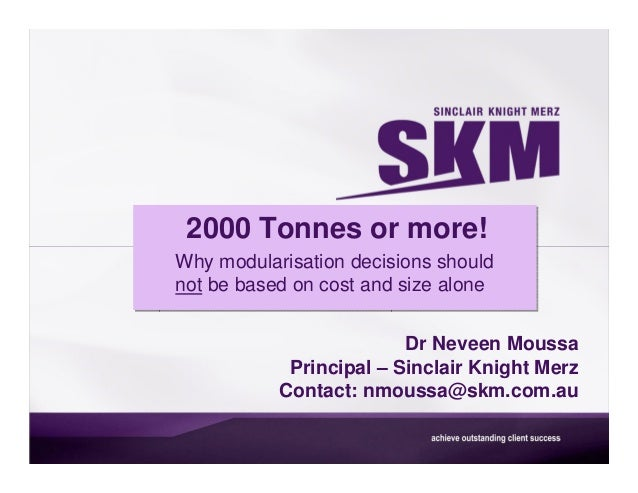2000 Tonnes or more!Why modularisation decisions shouldnot be based on cost and size alone                         Dr Neve...