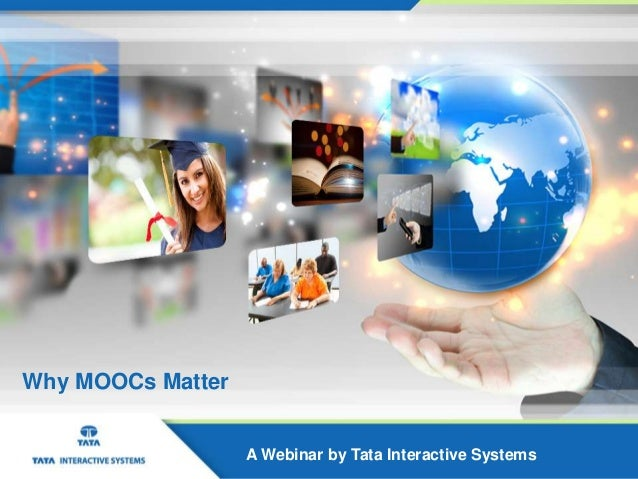 Why MOOCs matter? - A webinar bought to you by Tata Interactive Systems