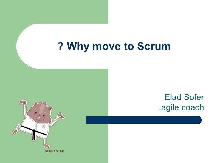 Why move to Scrum ? Elad Sofer agile coach.
