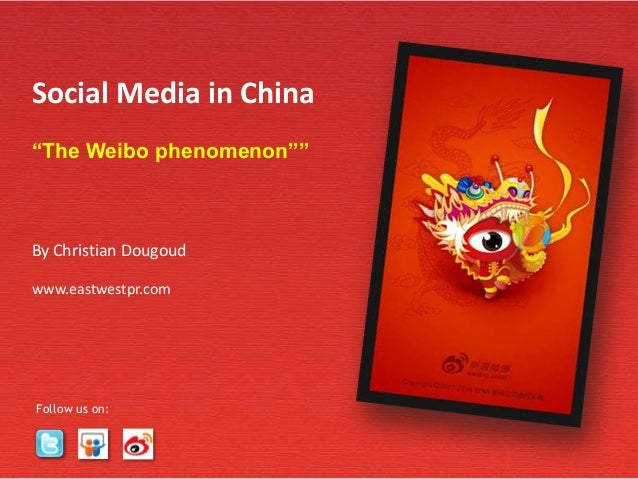 "Singapore | Beijingwww.eastwestpr.comSocial Media in China""The Weibo phenomenon""""By Christian Dougoudwww.eastwestpr.comFol..."