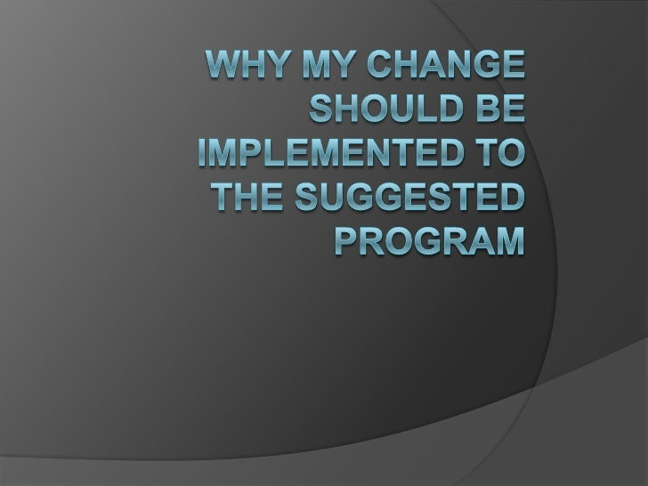 Why my change should be implemented to the suggested program