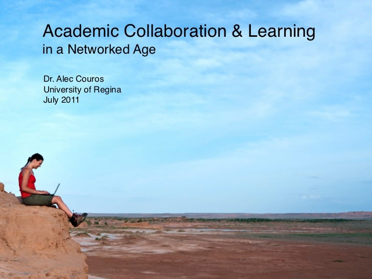 Academic Collaboration & Learningin a Networked AgeDr. Alec CourosUniversity of ReginaJuly 2011