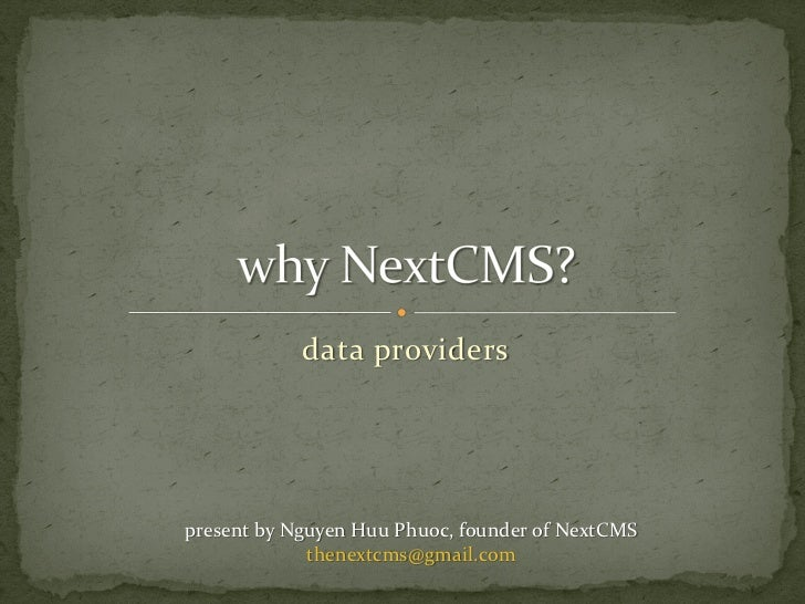 data providerspresent by Nguyen Huu Phuoc, founder of NextCMS             thenextcms@gmail.com