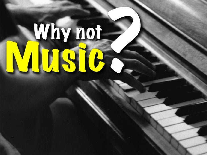 ?  Why not Music