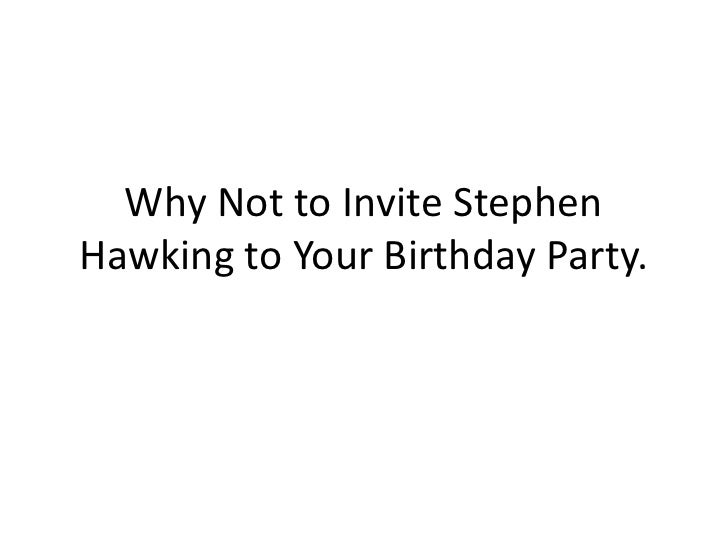 Why Not to Invite Stephen Hawking to Your Birthday Party.<br />