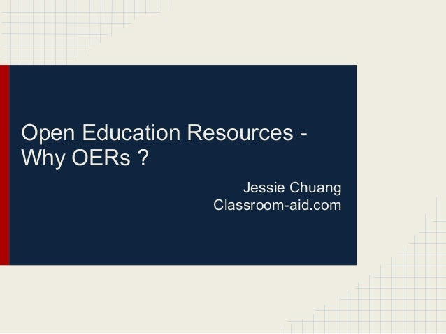 Open Education Resources -Why OERs ?                     Jessie Chuang                 Classroom-aid.com